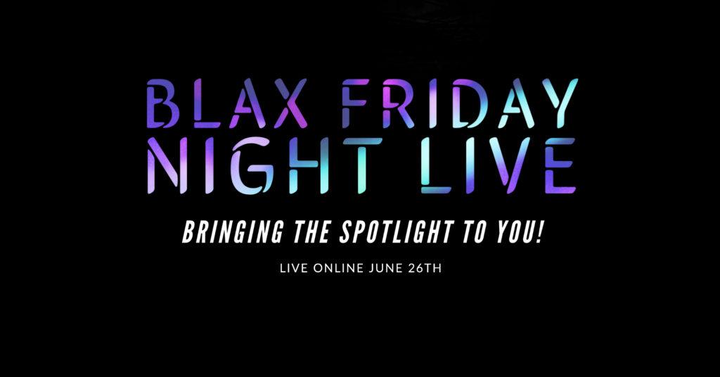 BLAX FRIDAY NIGHT LIVE